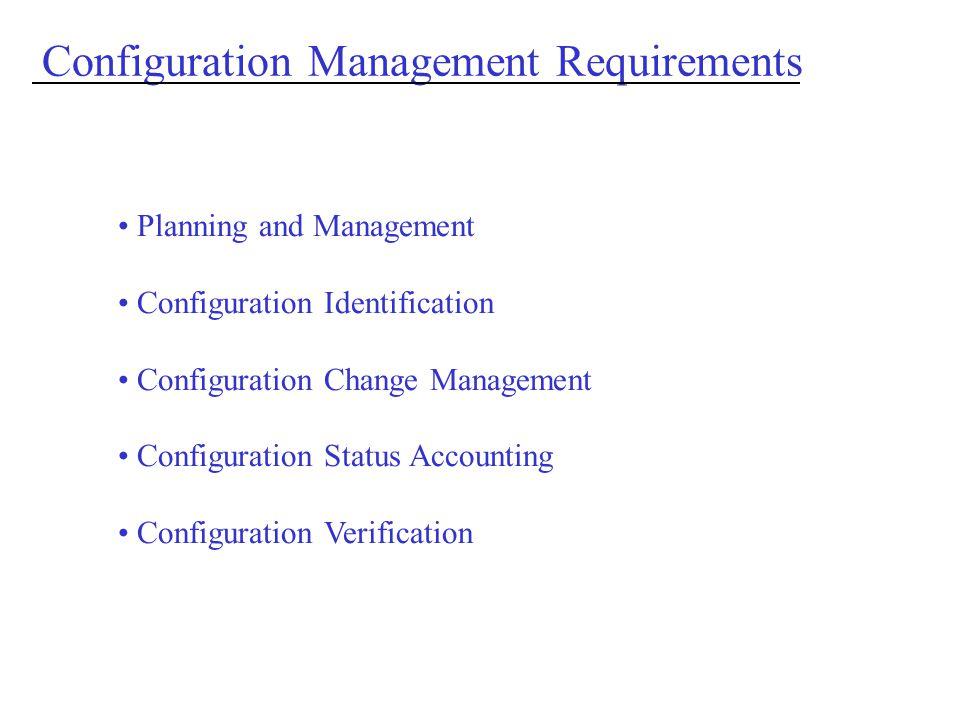 Configuration Management Requirements Planning and Management Configuration Identification Configuration Change Management Configuration Status Accounting Configuration Verification