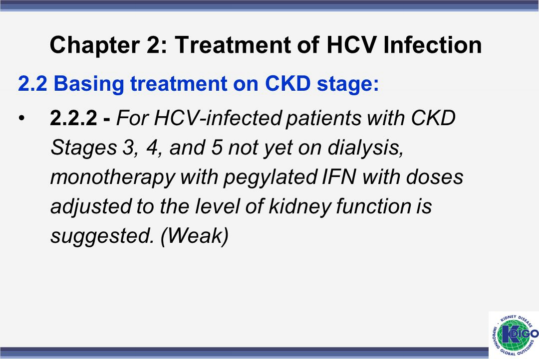 Chapter 2: Treatment of HCV Infection 2.2 Basing treatment on CKD stage: 2.2.2 - For HCV-infected patients with CKD Stages 3, 4, and 5 not yet on dial