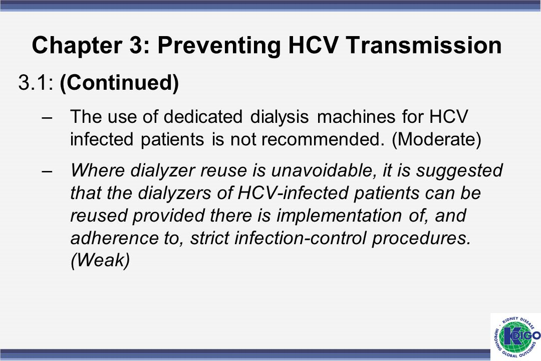 Chapter 3: Preventing HCV Transmission 3.1: (Continued) –The use of dedicated dialysis machines for HCV infected patients is not recommended. (Moderat