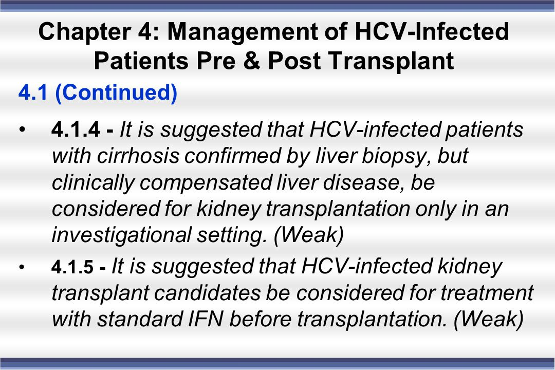 Chapter 4: Management of HCV-Infected Patients Pre & Post Transplant 4.1 (Continued) 4.1.4 - It is suggested that HCV-infected patients with cirrhosis