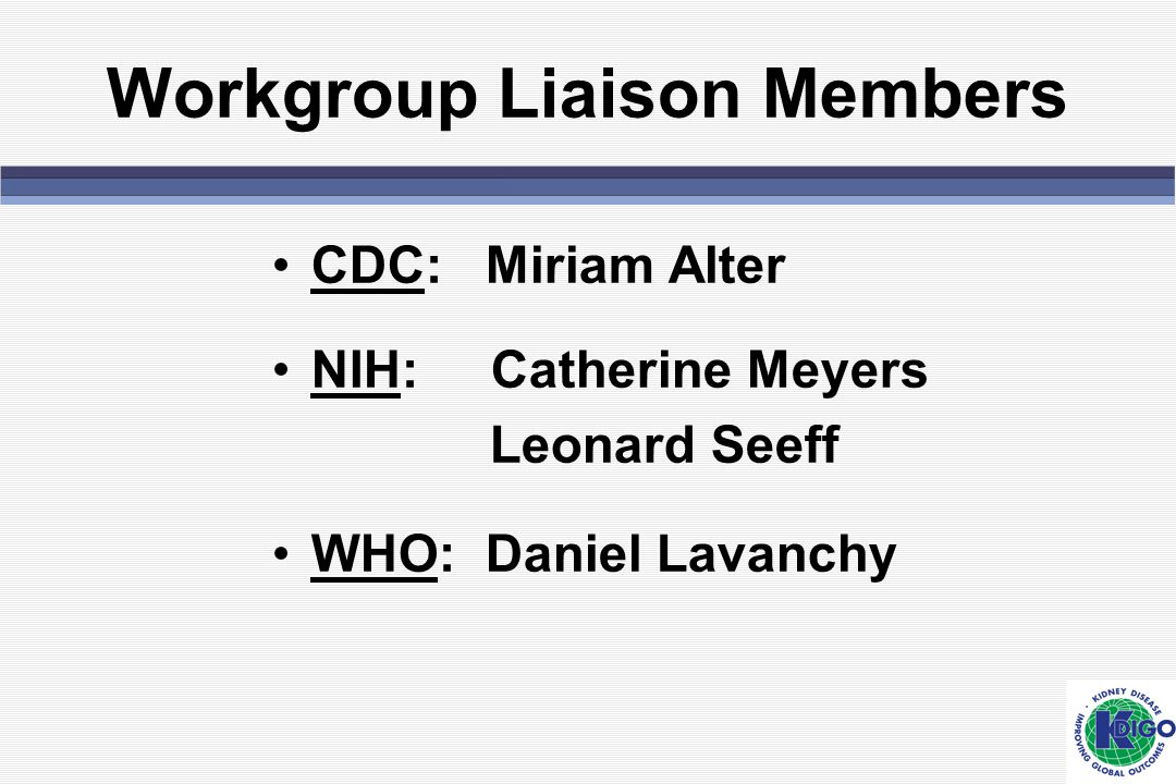 Workgroup Liaison Members CDC: Miriam Alter NIH: Catherine Meyers Leonard Seeff WHO: Daniel Lavanchy
