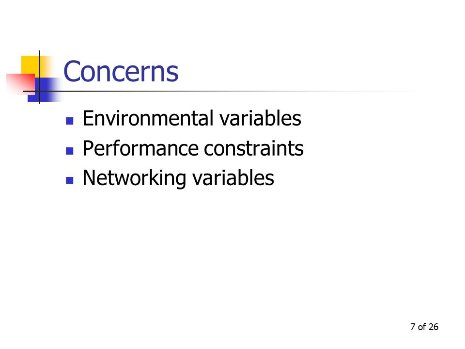 7 of 26 Concerns Environmental variables Performance constraints Networking variables