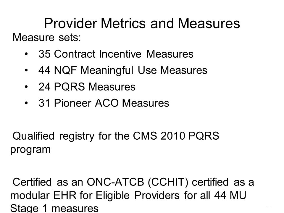 - Provider Metrics and Measures Measure sets: 35 Contract Incentive Measures 44 NQF Meaningful Use Measures 24 PQRS Measures 31 Pioneer ACO Measures Q