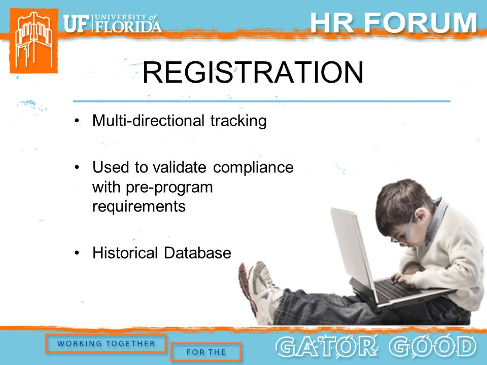 REGISTRATION Multi-directional tracking Used to validate compliance with pre-program requirements Historical Database