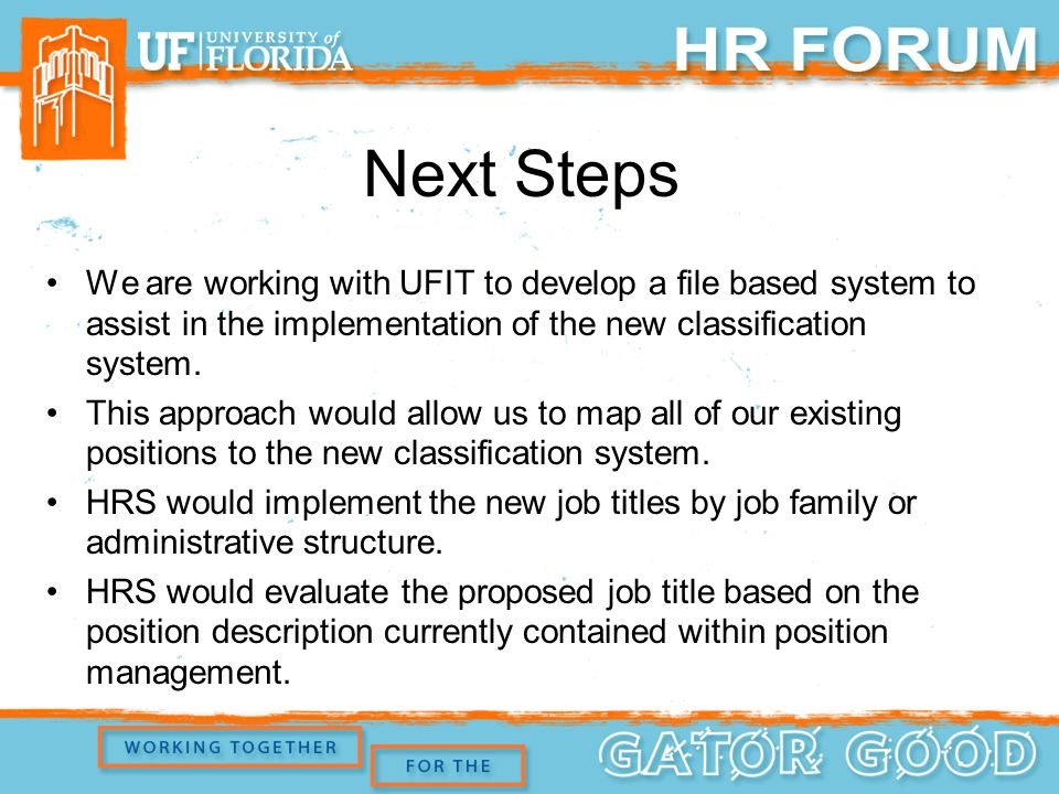 Next Steps We are working with UFIT to develop a file based system to assist in the implementation of the new classification system.