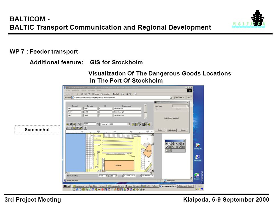 BALTICOM - BALTIC Transport Communication and Regional Development WP 7 :Feeder transport Additional feature:GIS for Stockholm Visualization Of The Dangerous Goods Locations In The Port Of Stockholm Klaipeda, 6-9 September 2000 3rd Project Meeting Screenshot
