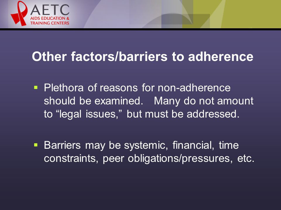 Other factors/barriers to adherence  Plethora of reasons for non-adherence should be examined.