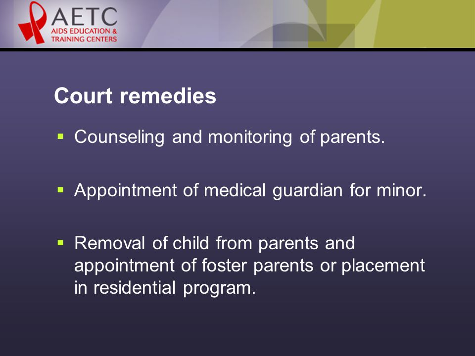 Court remedies  Counseling and monitoring of parents.