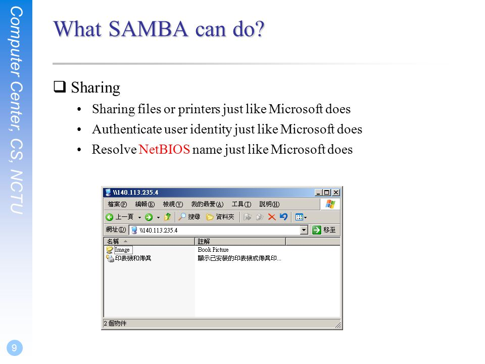Computer Center, CS, NCTU 20 SAMBA configuration file – Home Sharing Setting (1)  Home sharing setting comment  Description of this directory path  Sharing directory path browseable  Display sharing name or not read only, writeable valid users = %S (write list)  Only users on this can write content if read only create mode / create mask  Default permission when file is created directory mode / directory mask  Default permission when directory is created guest ok (or public = yes)