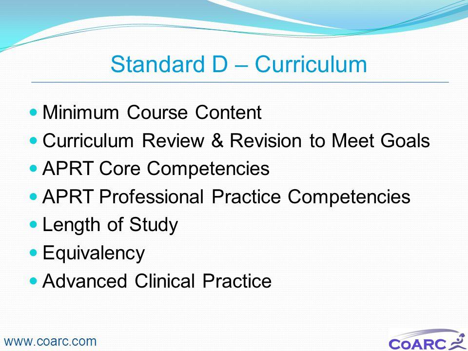 Standard D – Curriculum www.coarc.com Minimum Course Content Curriculum Review & Revision to Meet Goals APRT Core Competencies APRT Professional Pract