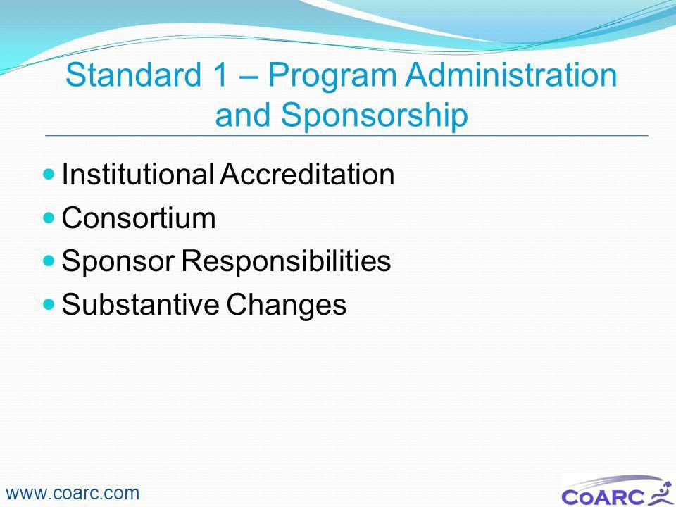 Standard 1 – Program Administration and Sponsorship www.coarc.com Institutional Accreditation Consortium Sponsor Responsibilities Substantive Changes