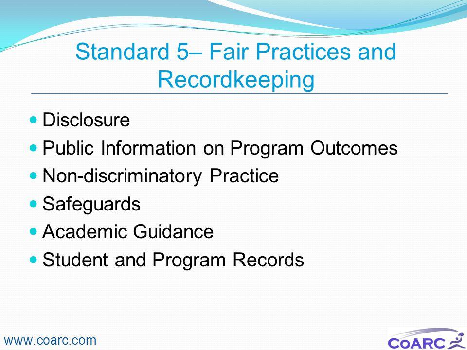 Standard 5– Fair Practices and Recordkeeping www.coarc.com Disclosure Public Information on Program Outcomes Non-discriminatory Practice Safeguards Ac