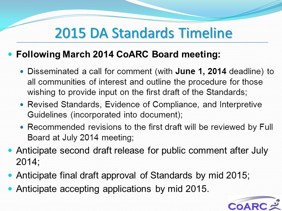 2015 DA Standards Timeline Following March 2014 CoARC Board meeting: Disseminated a call for comment (with June 1, 2014 deadline) to all communities o