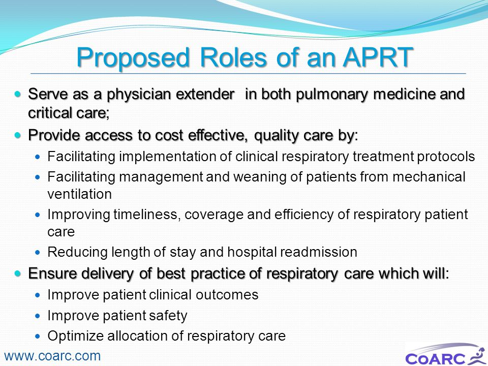Proposed Roles of an APRT www.coarc.com Serve as a physician extender in both pulmonary medicine and critical care Serve as a physician extender in bo