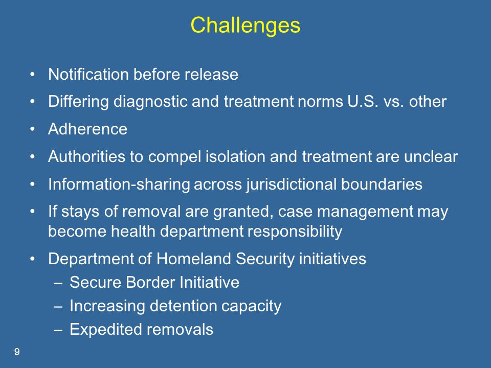 9 Challenges Notification before release Differing diagnostic and treatment norms U.S.