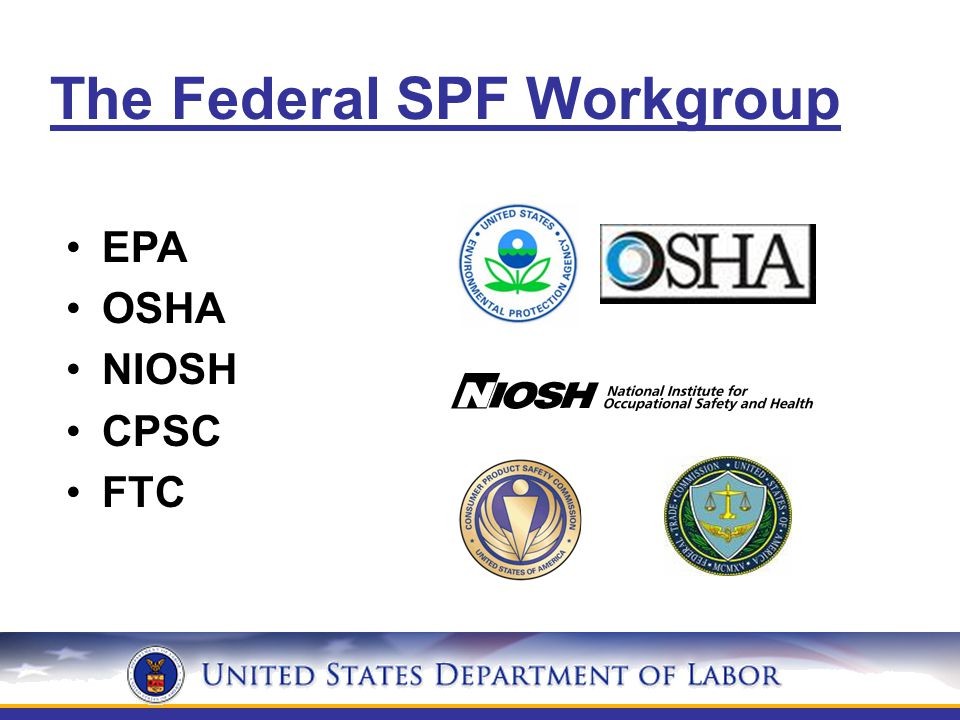 The Federal SPF Workgroup EPA OSHA NIOSH CPSC FTC