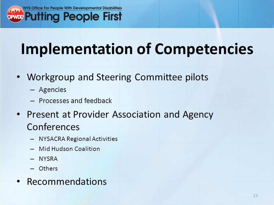 Implementation of Competencies Workgroup and Steering Committee pilots – Agencies – Processes and feedback Present at Provider Association and Agency