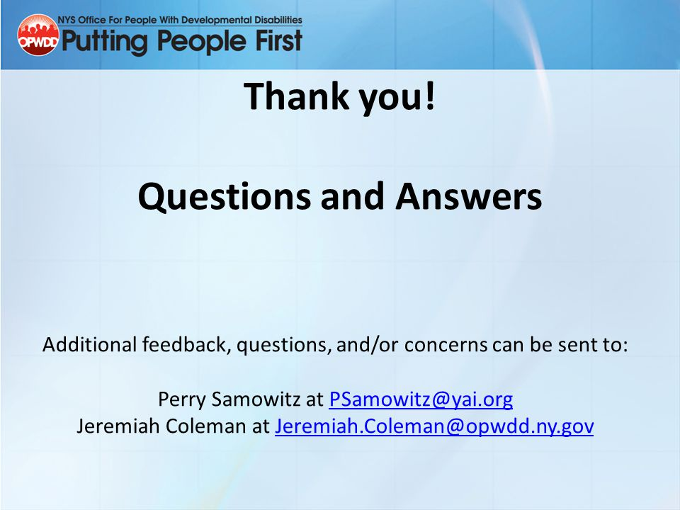 Thank you! Questions and Answers Additional feedback, questions, and/or concerns can be sent to: Perry Samowitz at PSamowitz@yai.orgPSamowitz@yai.org