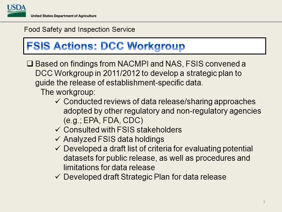 Food Safety and Inspection Service  Based on findings from NACMPI and NAS, FSIS convened a DCC Workgroup in 2011/2012 to develop a strategic plan to guide the release of establishment-specific data.