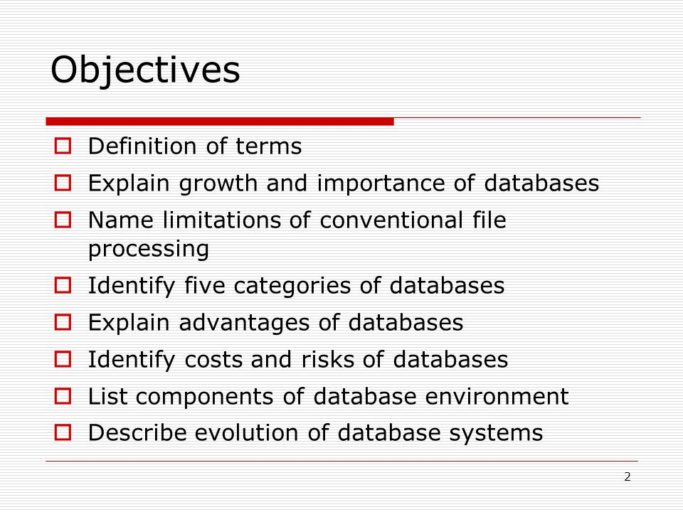 2 Objectives  Definition of terms  Explain growth and importance of databases  Name limitations of conventional file processing  Identify five cat