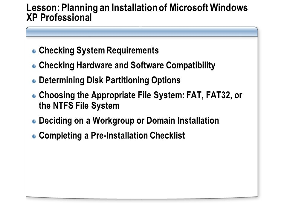 Lesson: Planning an Installation of Microsoft Windows XP Professional Checking System Requirements Checking Hardware and Software Compatibility Determ