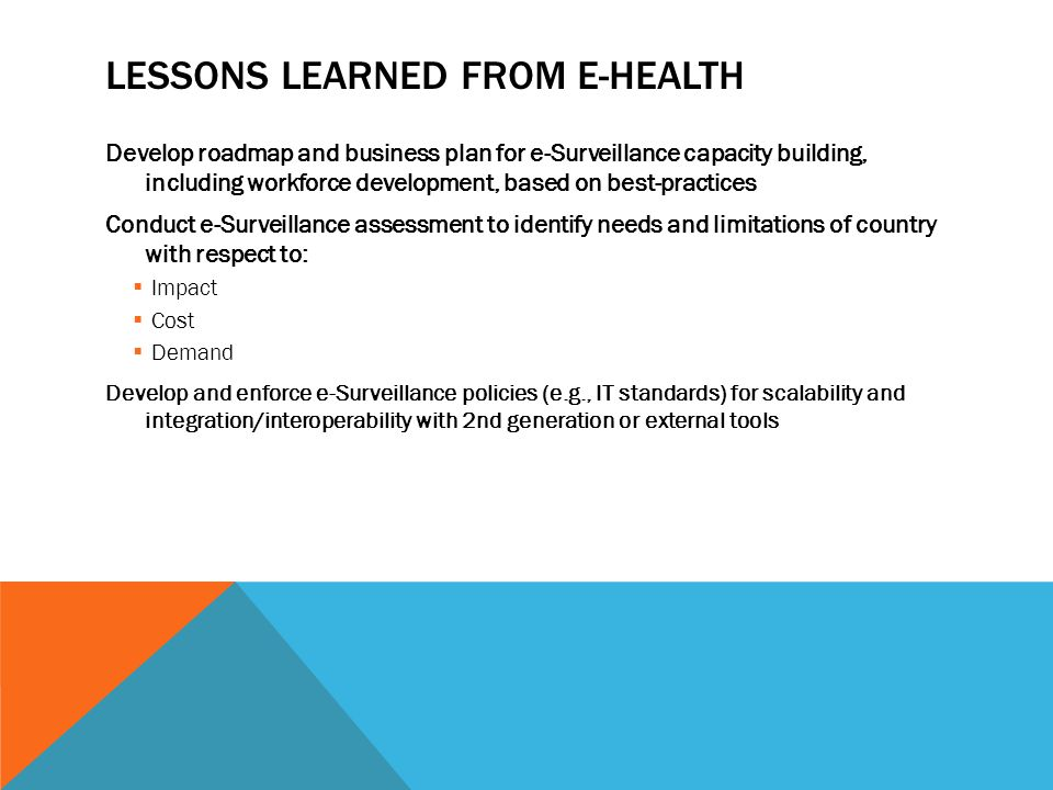 LESSONS LEARNED FROM E-HEALTH Develop roadmap and business plan for e-Surveillance capacity building, including workforce development, based on best-p