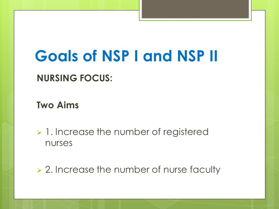 Goals of NSP I and NSP II NURSING FOCUS: Two Aims  1.
