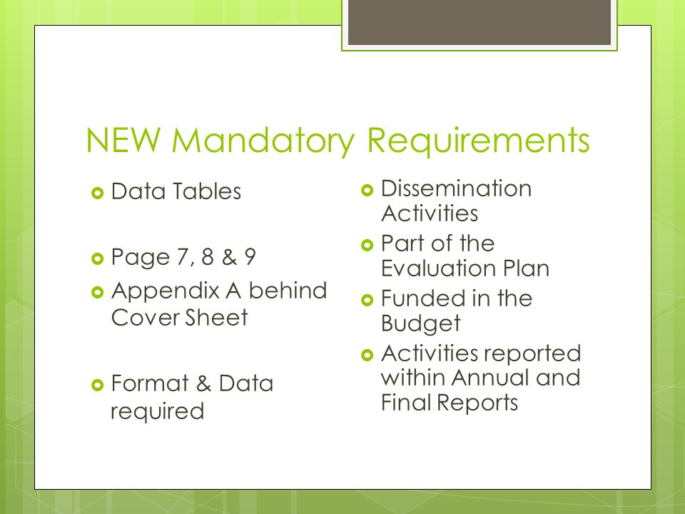 NEW Mandatory Requirements  Data Tables  Page 7, 8 & 9  Appendix A behind Cover Sheet  Format & Data required  Dissemination Activities  Part of the Evaluation Plan  Funded in the Budget  Activities reported within Annual and Final Reports