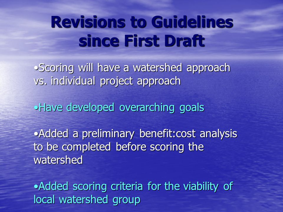 Revisions to Guidelines since First Draft Scoring will have a watershed approach vs.