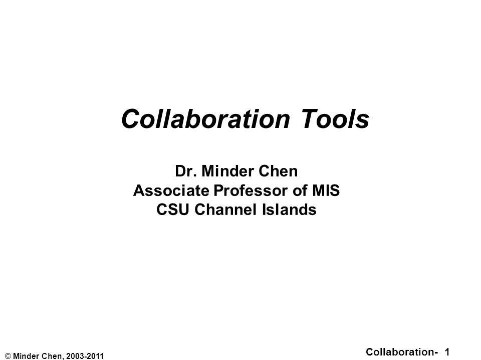 Collaboration- 1 © Minder Chen, 2003-2011 Collaboration Tools Dr.