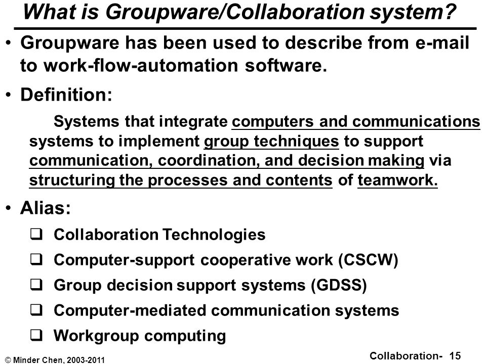 Collaboration- 15 © Minder Chen, 2003-2011 What is Groupware/Collaboration system.
