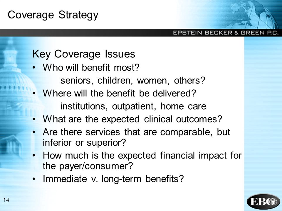 14 Coverage Strategy Key Coverage Issues Who will benefit most.