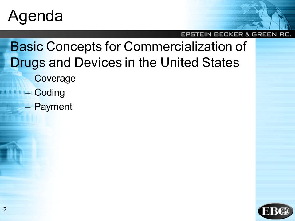 2 Agenda Basic Concepts for Commercialization of Drugs and Devices in the United States –Coverage –Coding –Payment