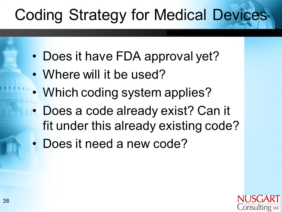 36 Coding Strategy for Medical Devices Does it have FDA approval yet.