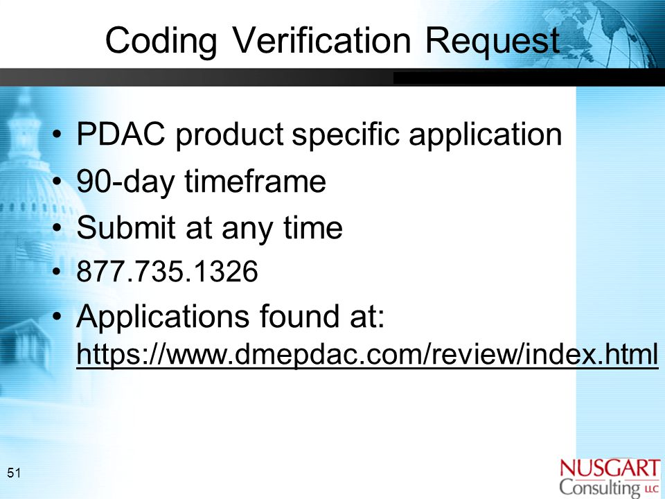 51 Coding Verification Request PDAC product specific application 90-day timeframe Submit at any time 877.735.1326 Applications found at: https://www.dmepdac.com/review/index.html