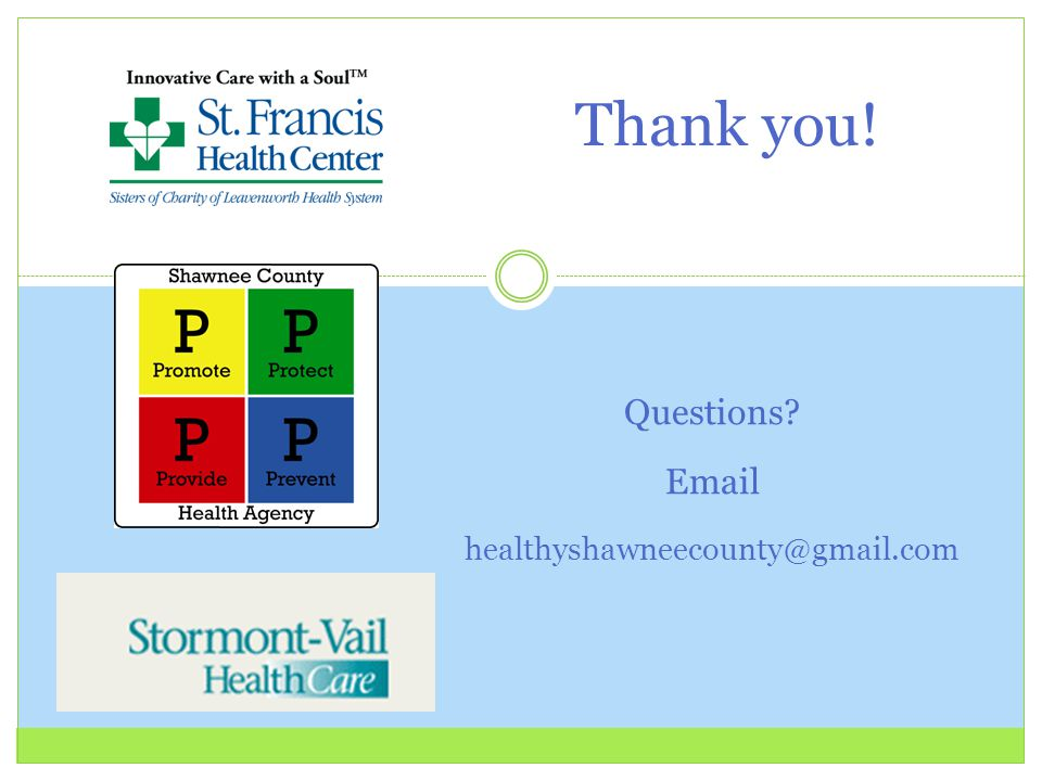 Thank you! Questions? Email healthyshawneecounty@gmail.com