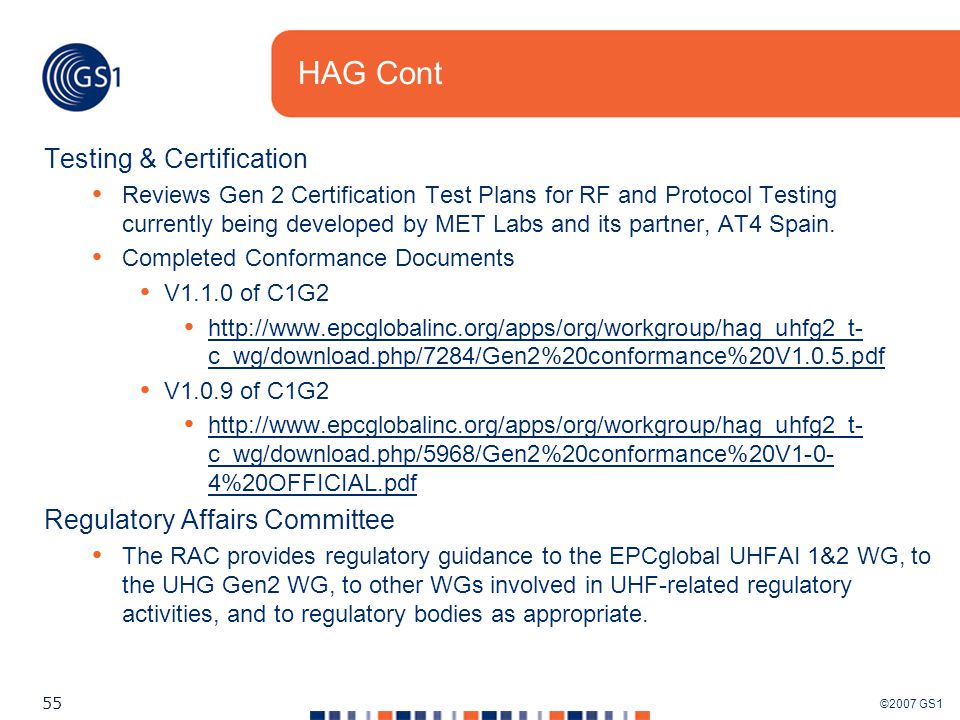 ©2007 GS1 55 HAG Cont Testing & Certification Reviews Gen 2 Certification Test Plans for RF and Protocol Testing currently being developed by MET Labs and its partner, AT4 Spain.