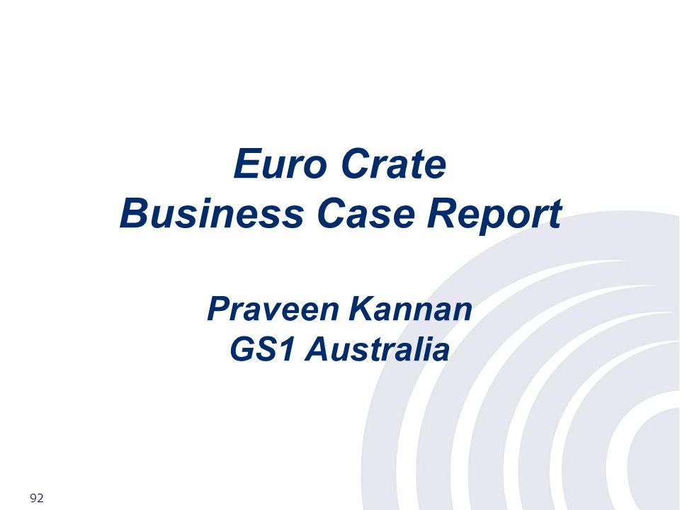 ©2007 GS1 92 Euro Crate Business Case Report Praveen Kannan GS1 Australia