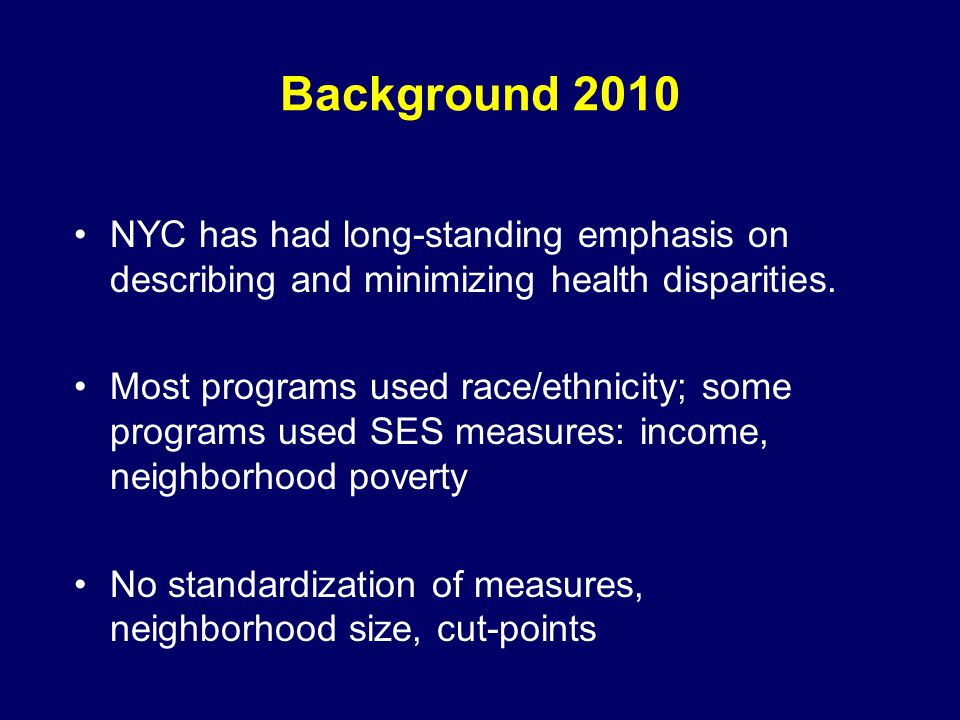 Background 2010 NYC has had long-standing emphasis on describing and minimizing health disparities.