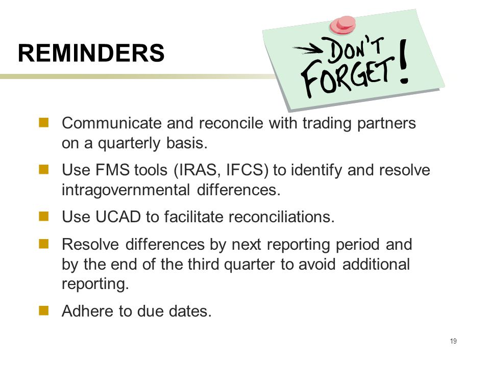 19 REMINDERS Communicate and reconcile with trading partners on a quarterly basis.