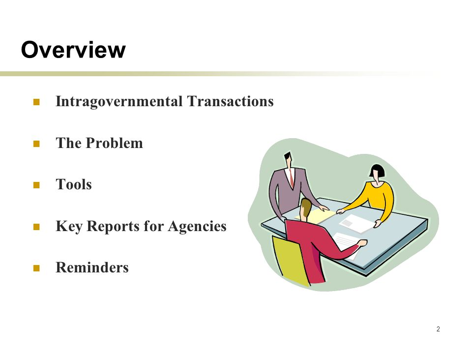 2 Overview Intragovernmental Transactions The Problem Tools Key Reports for Agencies Reminders
