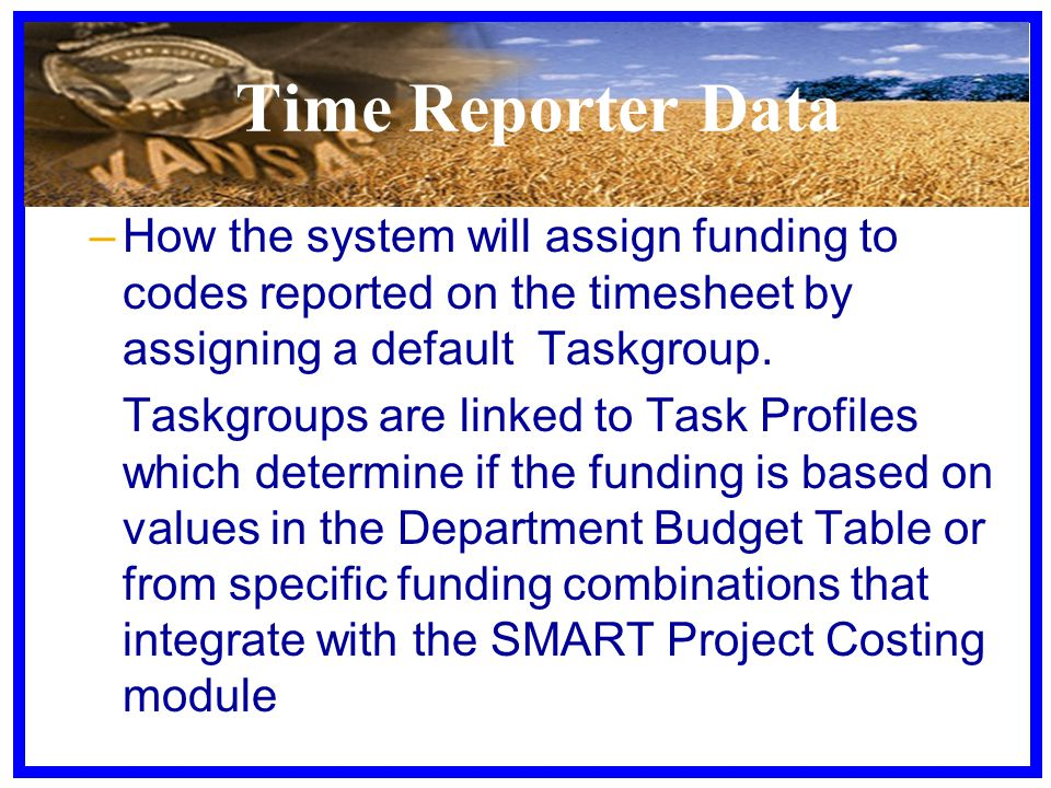 Time Reporter Data –How the system will assign funding to codes reported on the timesheet by assigning a default Taskgroup. Taskgroups are linked to T