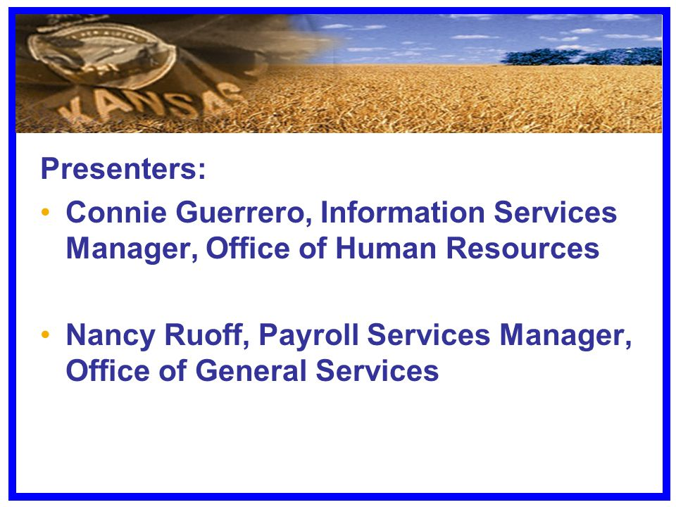 Presenters: Connie Guerrero, Information Services Manager, Office of Human Resources Nancy Ruoff, Payroll Services Manager, Office of General Services
