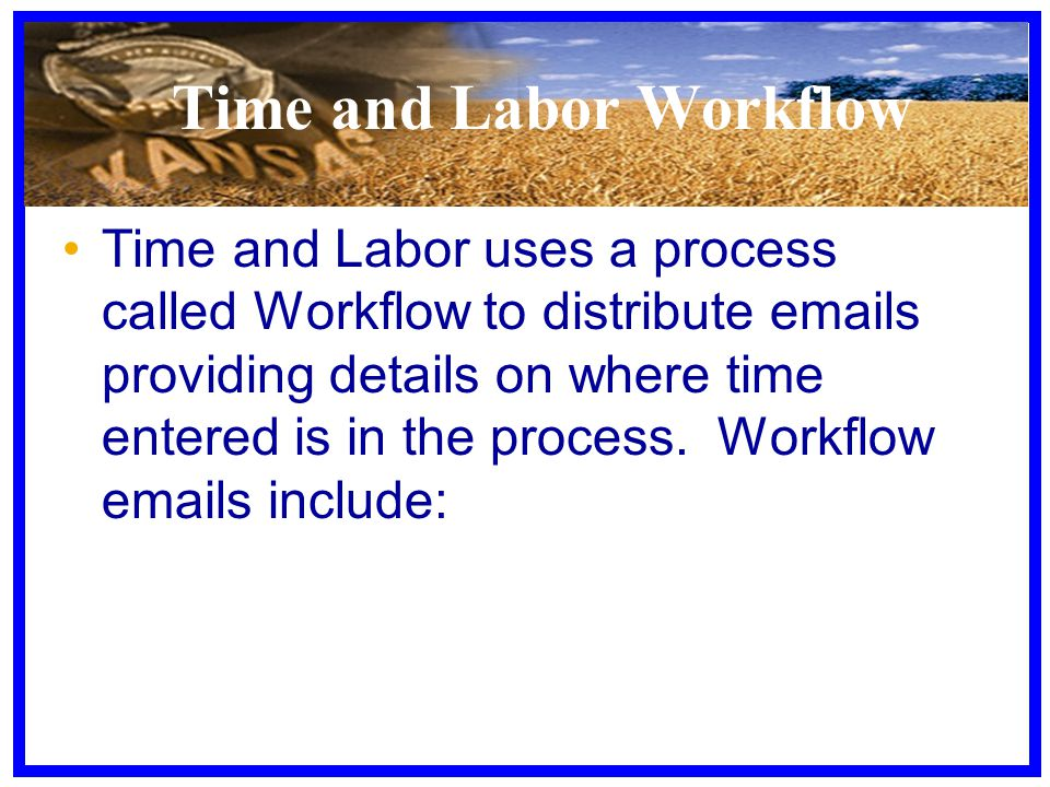 Time and Labor Workflow Time and Labor uses a process called Workflow to distribute emails providing details on where time entered is in the process.