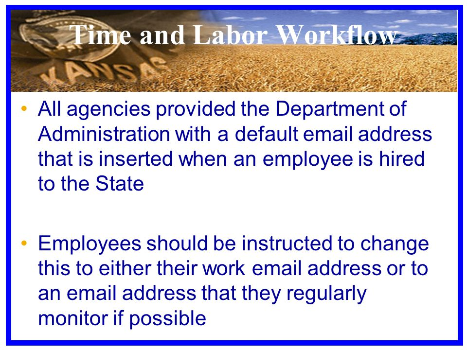 Time and Labor Workflow All agencies provided the Department of Administration with a default email address that is inserted when an employee is hired