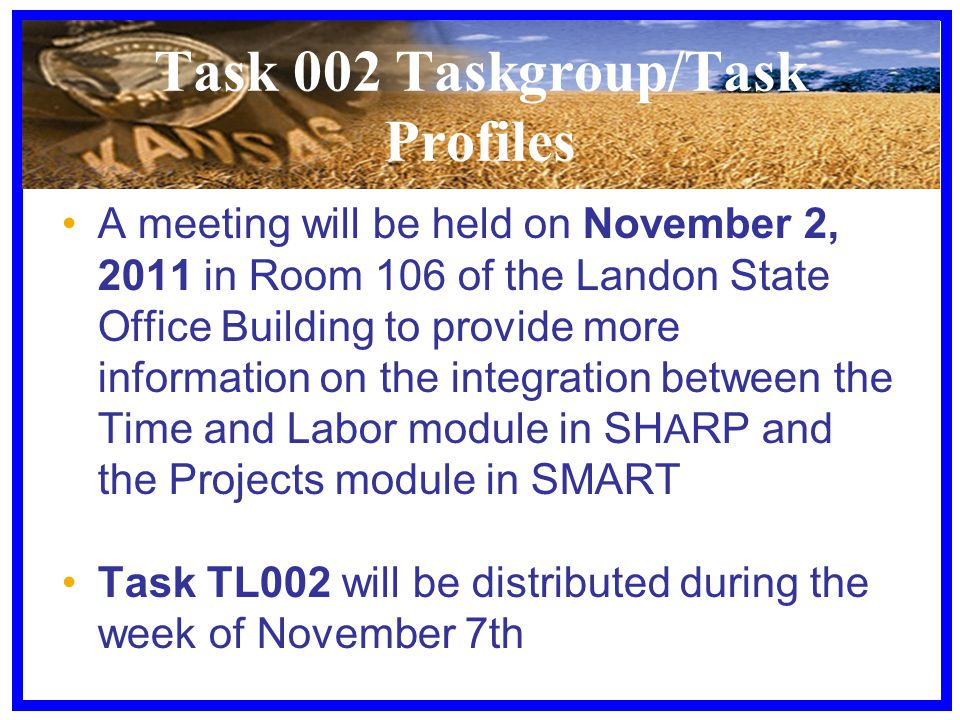Task 002 Taskgroup/Task Profiles A meeting will be held on November 2, 2011 in Room 106 of the Landon State Office Building to provide more informatio