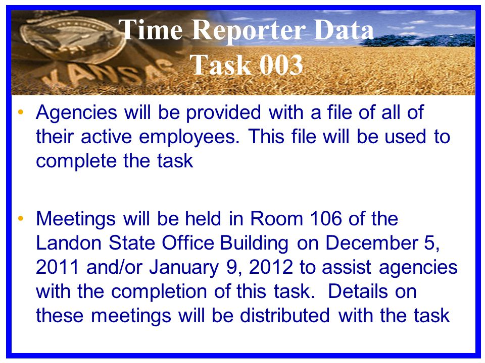 Time Reporter Data Task 003 Agencies will be provided with a file of all of their active employees. This file will be used to complete the task Meetin