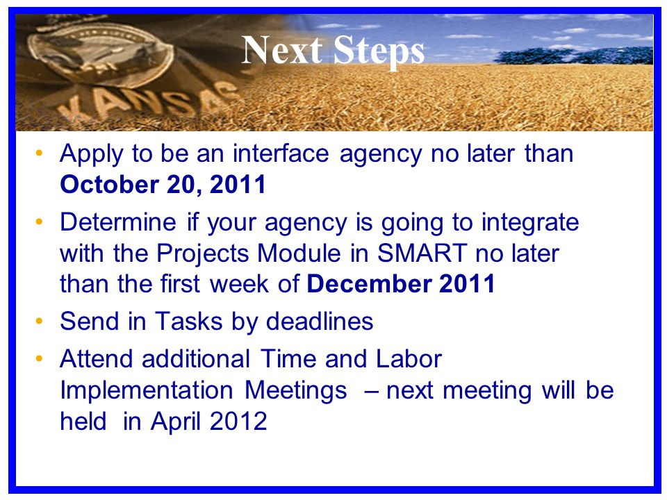 Next Steps Apply to be an interface agency no later than October 20, 2011 Determine if your agency is going to integrate with the Projects Module in S