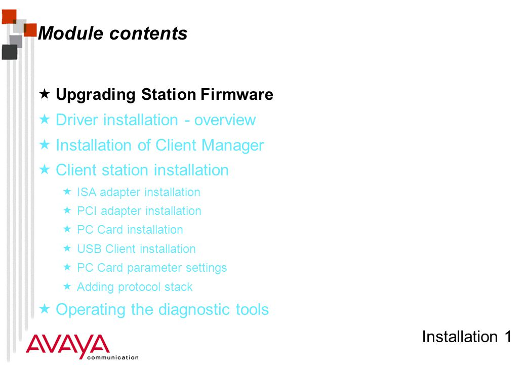 Installation 42 Module contents  Upgrading Station Firmware  Driver installation - overview  Installation of Client Manager  Client station installation  ISA adapter installation  PCI adapter installation  PC Card installation  USB Client installation  PC Card parameter settings  Adding protocol stack  Operating the diagnostic tools