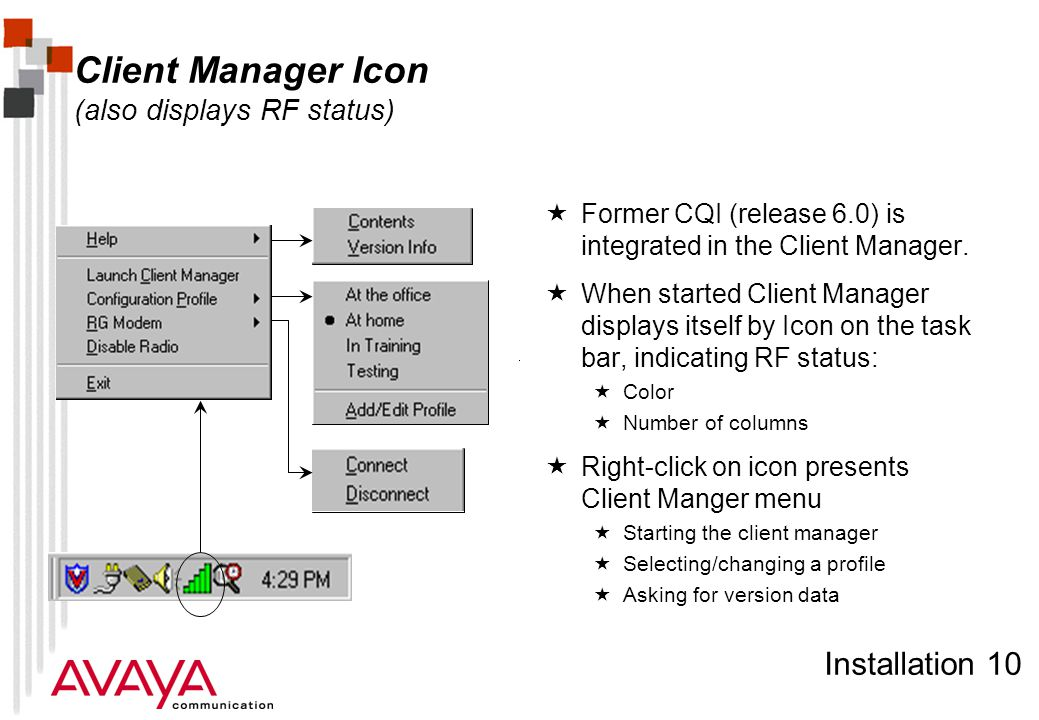 Installation 10 Client Manager Icon (also displays RF status)  Former CQI (release 6.0) is integrated in the Client Manager.  When started Client Ma